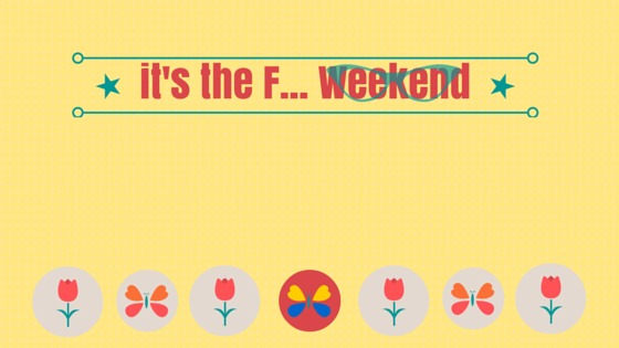 ITS THE FWEEKEND